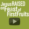Jesus Raised on the Feast of...