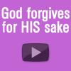 God forgives for HIS sake