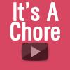 It's A Chore