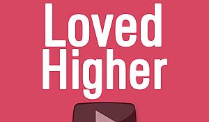 Loved Higher