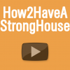 How 2 Have A Strong House