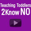Teaching Toddlers 2 know NO