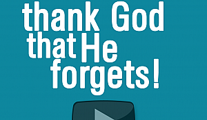 thank God that He forgets!